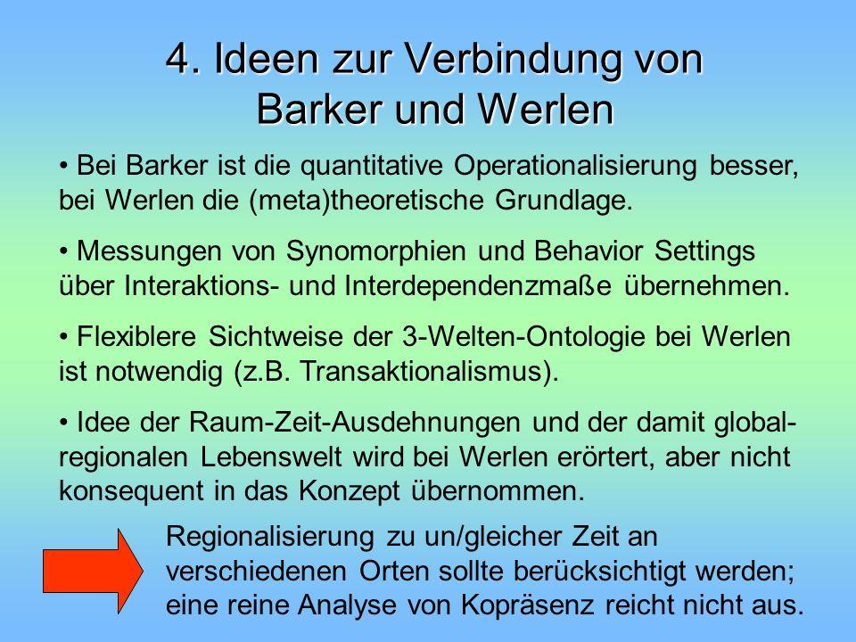 4. Ideen zur Verbindung von Barker und Werlen Bei Barker ist die quantitative Operationalisierung besser, bei Werlen die (meta)theoretische Grundlage.