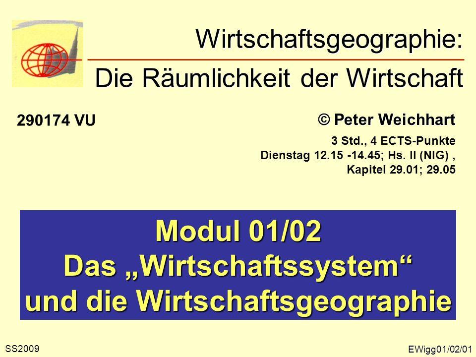 EWigg01/02/01 © Peter Weichhart Modul 01/02 Das Wirtschaftssystem und die Wirtschaftsgeographie Wirtschaftsgeographie: Die Räumlichkeit der Wirtschaft
