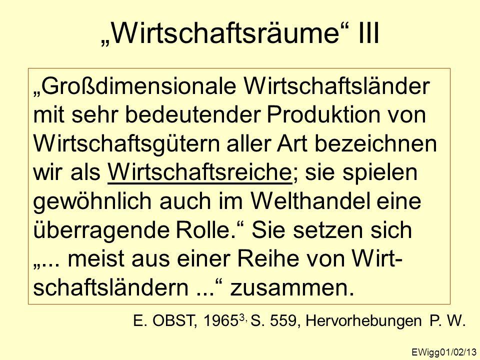 EWigg01/02/13 Wirtschaftsräume III Großdimensionale Wirtschaftsländer mit sehr bedeutender Produktion von Wirtschaftsgütern aller Art bezeichnen wir a