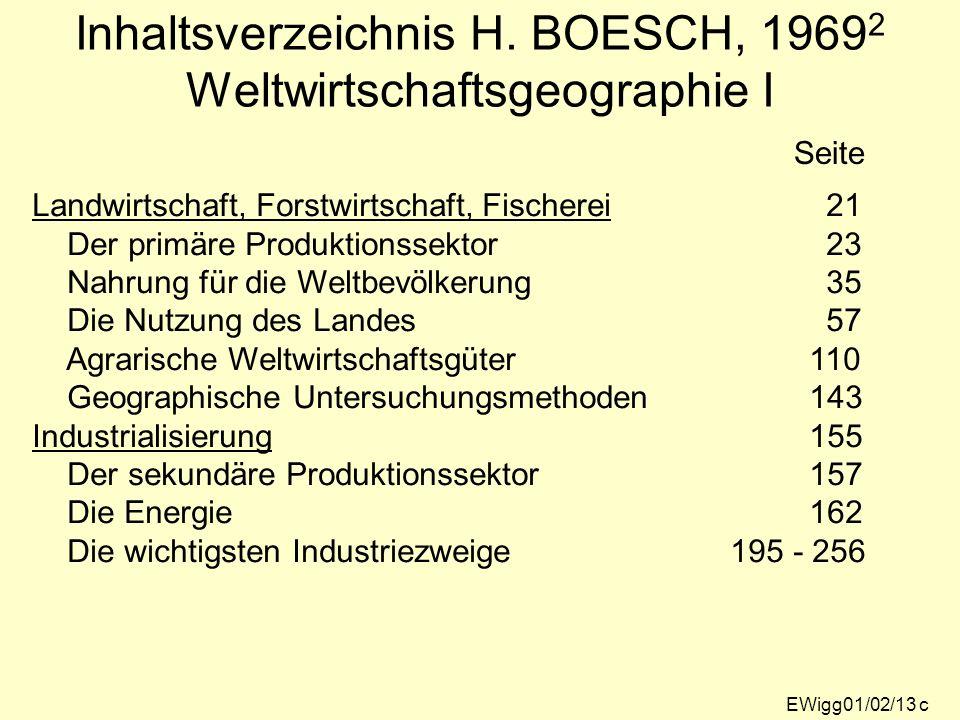 Inhaltsverzeichnis H. BOESCH, 1969 2 Weltwirtschaftsgeographie I EWigg01/02/13 c Seite Landwirtschaft, Forstwirtschaft, Fischerei 21 Der primäre Produ