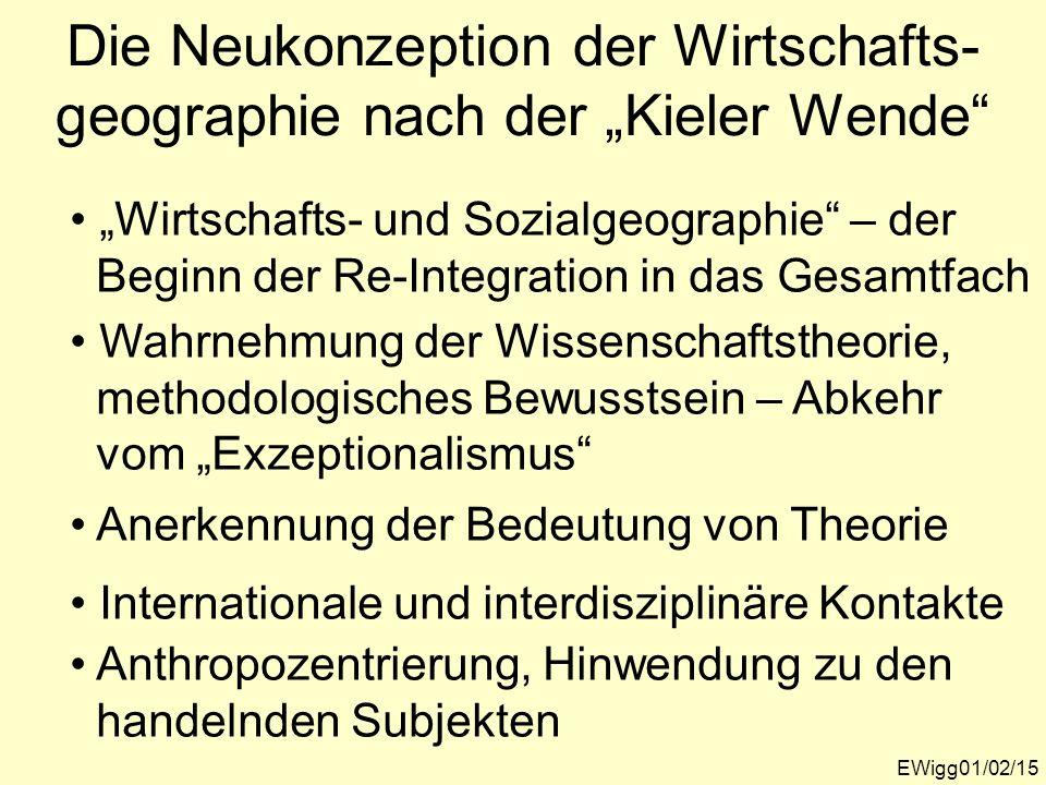 Die Neukonzeption der Wirtschafts- geographie nach der Kieler Wende EWigg01/02/15 Wirtschafts- und Sozialgeographie – der Beginn der Re-Integration in