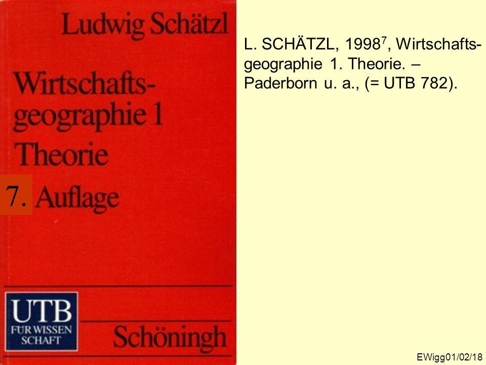 L. SCHÄTZL, 1998 7, Wirtschafts- geographie 1. Theorie. – Paderborn u. a., (= UTB 782). EWigg01/02/18 7.