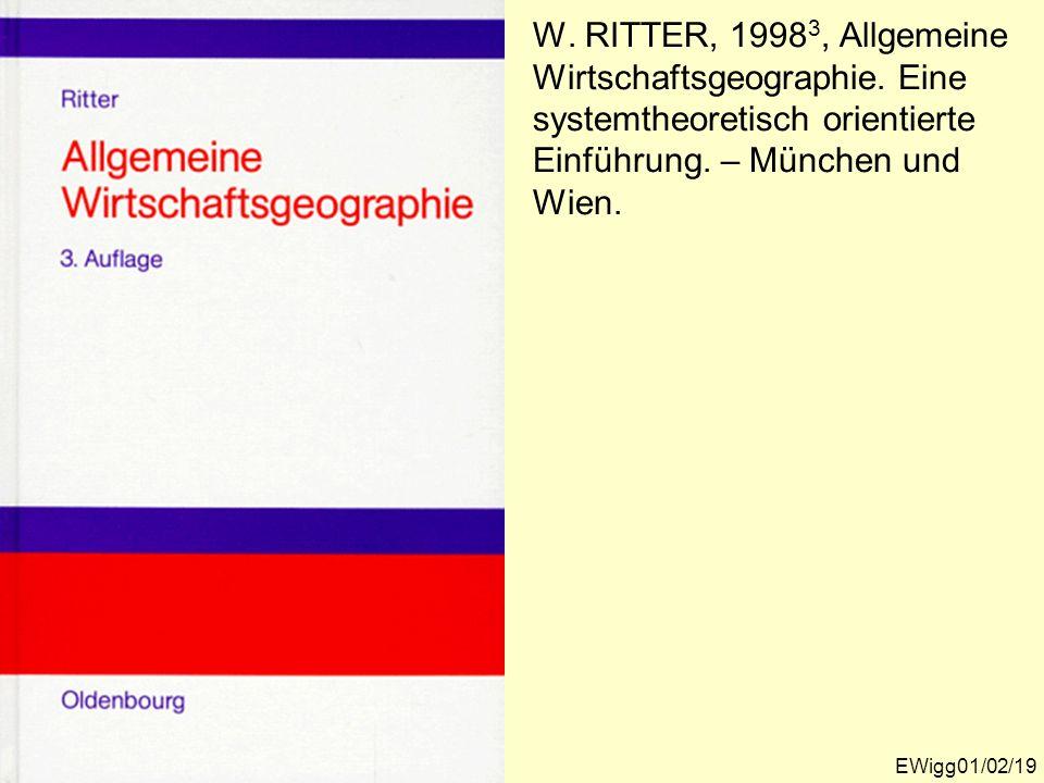 W. RITTER, 1998 3, Allgemeine Wirtschaftsgeographie. Eine systemtheoretisch orientierte Einführung. – München und Wien. EWigg01/02/19