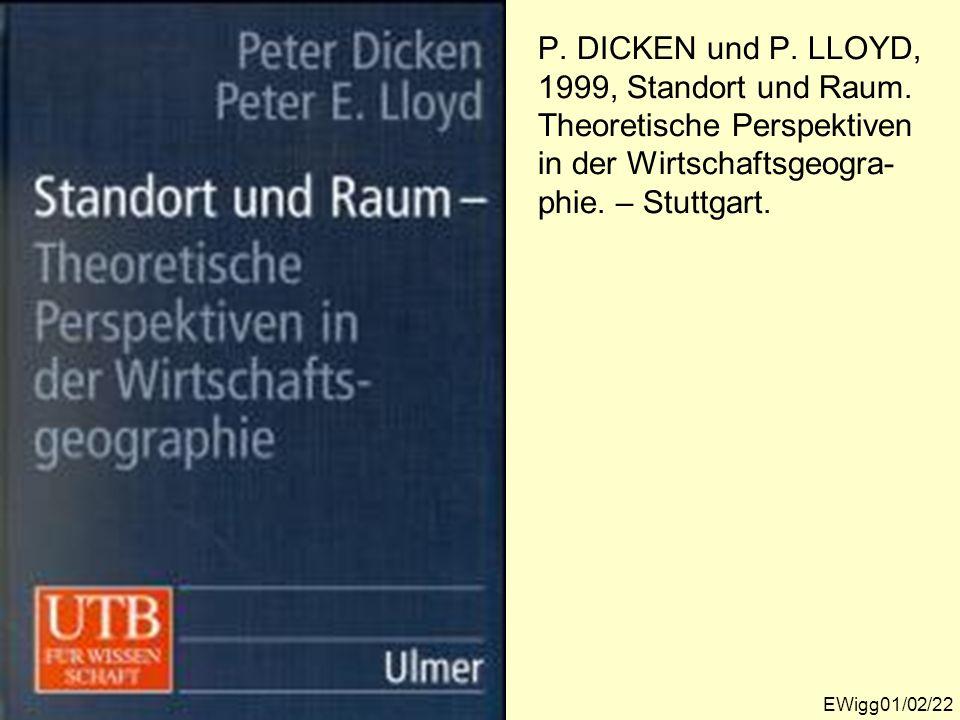 P. DICKEN und P. LLOYD, 1999, Standort und Raum. Theoretische Perspektiven in der Wirtschaftsgeogra- phie. – Stuttgart. EWigg01/02/22