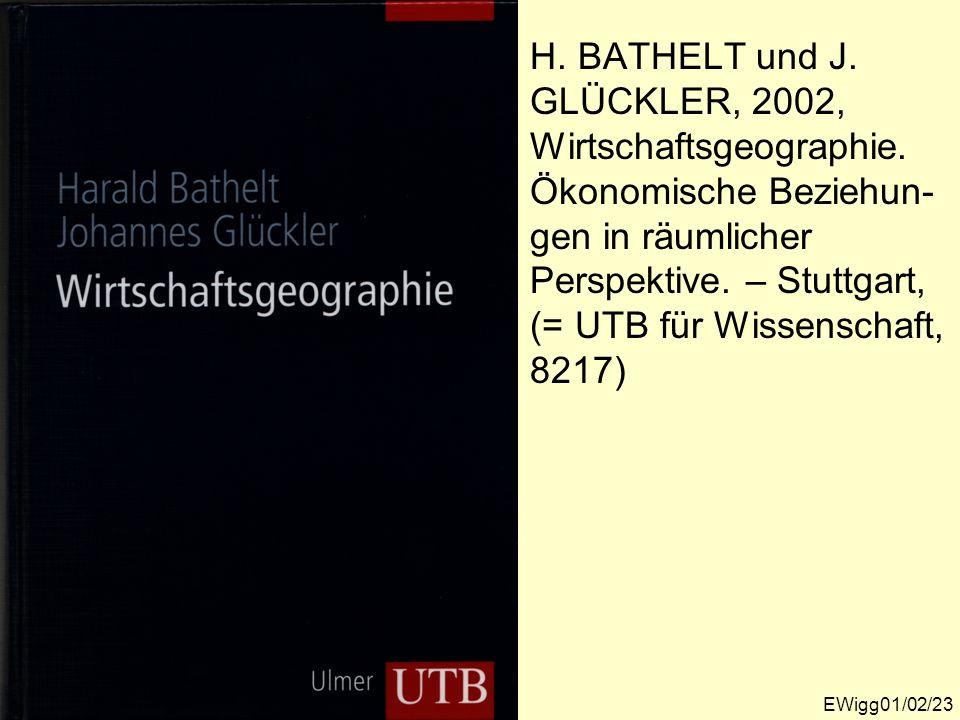 H. BATHELT und J. GLÜCKLER, 2002, Wirtschaftsgeographie. Ökonomische Beziehun- gen in räumlicher Perspektive. – Stuttgart, (= UTB für Wissenschaft, 82