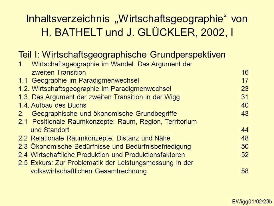 Inhaltsverzeichnis Wirtschaftsgeographie von H. BATHELT und J. GLÜCKLER, 2002, I EWigg01/02/23b Teil I: Wirtschaftsgeographische Grundperspektiven 1.