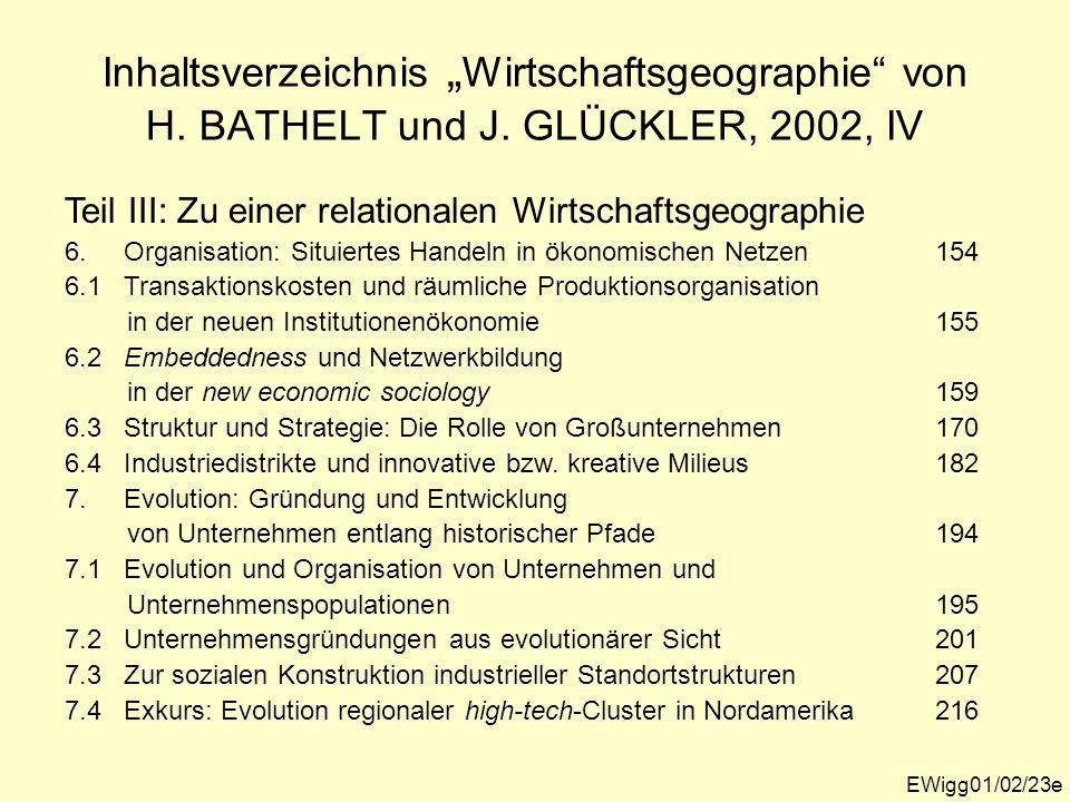 Inhaltsverzeichnis Wirtschaftsgeographie von H. BATHELT und J. GLÜCKLER, 2002, IV Teil III: Zu einer relationalen Wirtschaftsgeographie 6. Organisatio