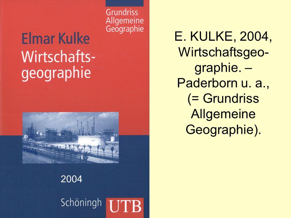 E. KULKE, 2004, Wirtschaftsgeo- graphie. – Paderborn u. a., (= Grundriss Allgemeine Geographie). 2004