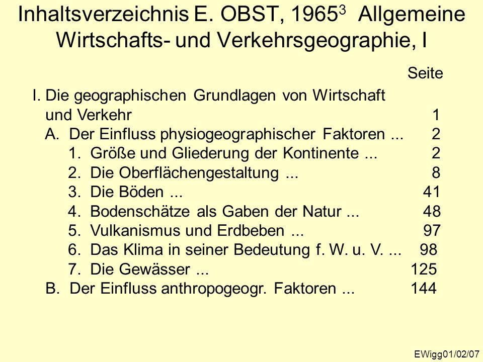 Inhaltsverzeichnis E. OBST, 1965 3 Allgemeine Wirtschafts- und Verkehrsgeographie, I EWigg01/02/07 Seite I. Die geographischen Grundlagen von Wirtscha