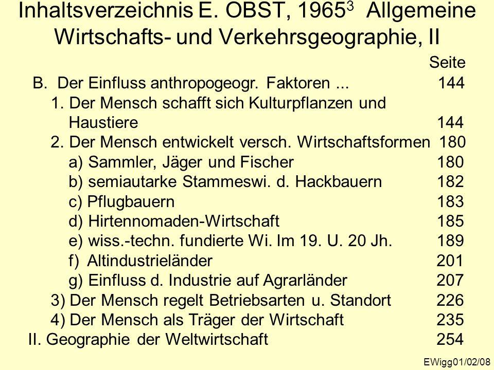 EWigg01/02/08 Inhaltsverzeichnis E. OBST, 1965 3 Allgemeine Wirtschafts- und Verkehrsgeographie, II Seite B. Der Einfluss anthropogeogr. Faktoren... 1
