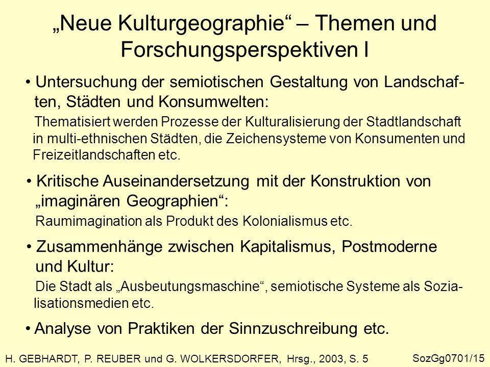 H. GEBHARDT, P. REUBER und G. WOLKERSDORFER, Hrsg., 2003, S. 5 Neue Kulturgeographie – Themen und Forschungsperspektiven I Untersuchung der semiotisch