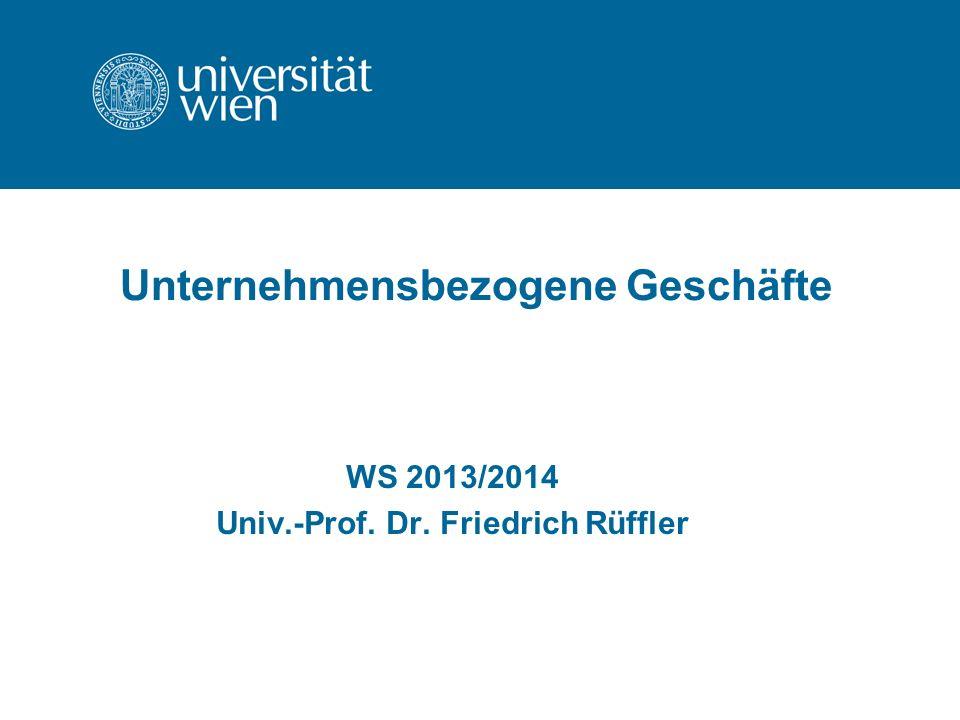 Unternehmensbezogene Geschäfte WS 2013/2014 Univ.-Prof. Dr. Friedrich Rüffler