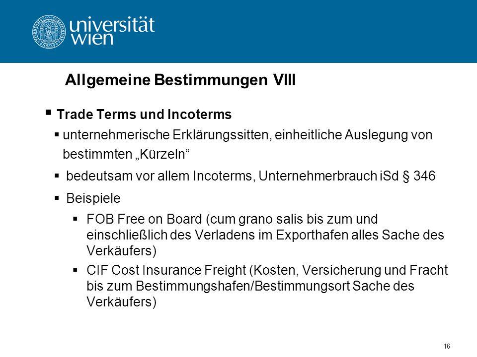 16 Allgemeine Bestimmungen VIII Trade Terms und Incoterms unternehmerische Erklärungssitten, einheitliche Auslegung von bestimmten Kürzeln bedeutsam v