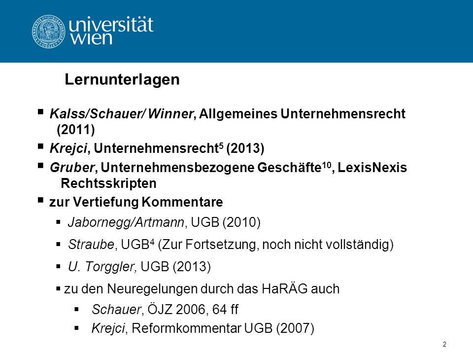 2 Lernunterlagen Kalss/Schauer/ Winner, Allgemeines Unternehmensrecht (2011) Krejci, Unternehmensrecht 5 (2013) Gruber, Unternehmensbezogene Geschäfte 10, LexisNexis Rechtsskripten zur Vertiefung Kommentare Jabornegg/Artmann, UGB (2010) Straube, UGB 4 (Zur Fortsetzung, noch nicht vollständig) U.