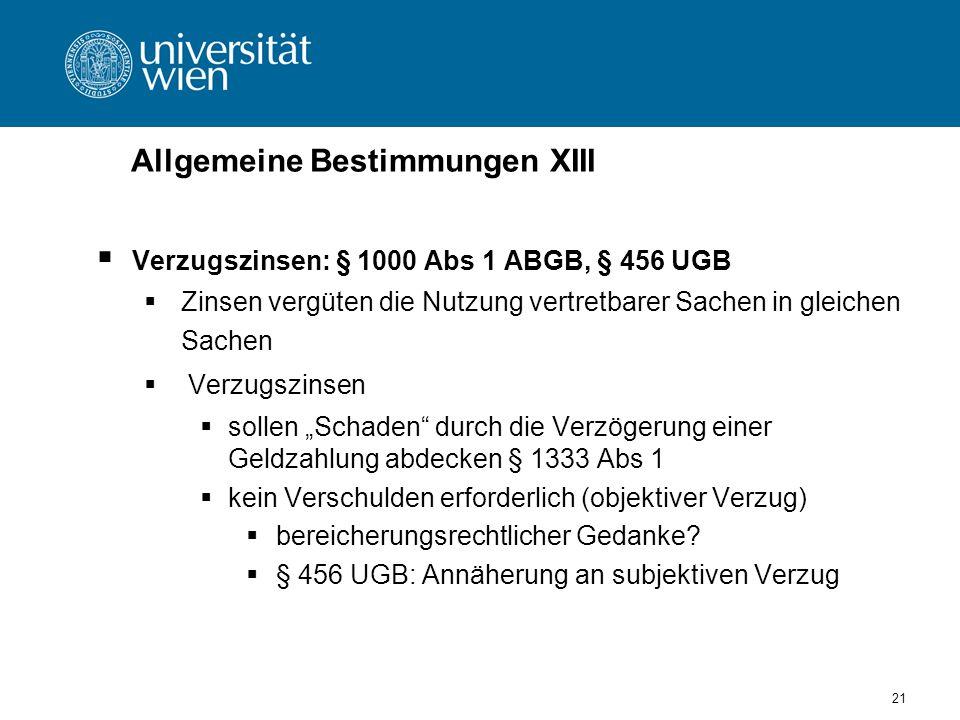 21 Allgemeine Bestimmungen XIII Verzugszinsen: § 1000 Abs 1 ABGB, § 456 UGB Zinsen vergüten die Nutzung vertretbarer Sachen in gleichen Sachen Verzugs