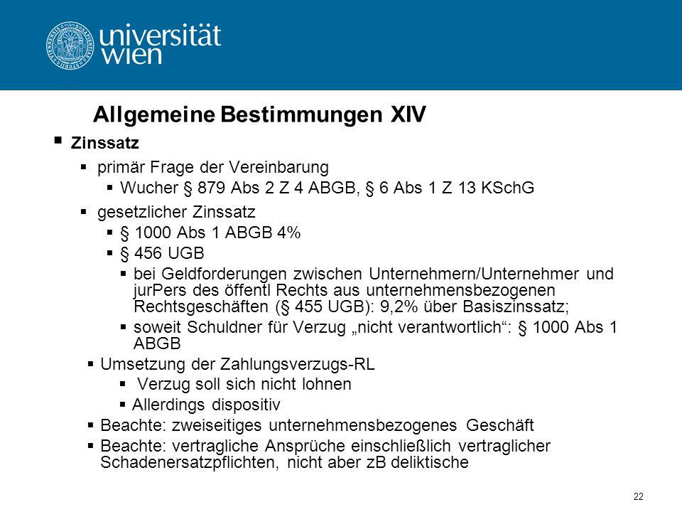 22 Allgemeine Bestimmungen XIV Zinssatz primär Frage der Vereinbarung Wucher § 879 Abs 2 Z 4 ABGB, § 6 Abs 1 Z 13 KSchG gesetzlicher Zinssatz § 1000 A