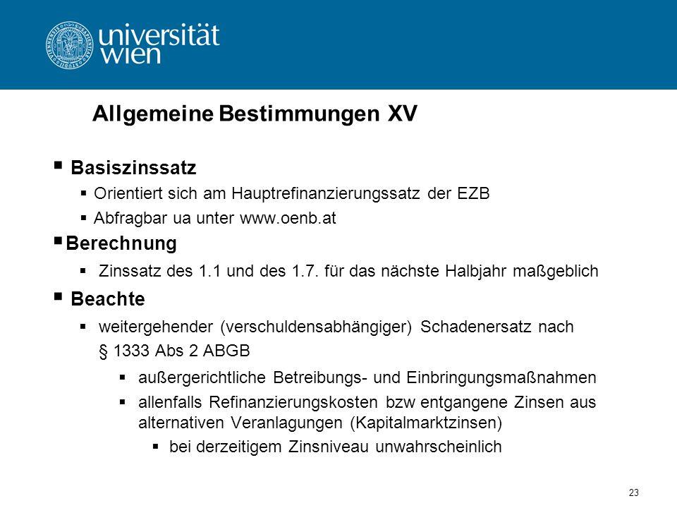 23 Allgemeine Bestimmungen XV Basiszinssatz Orientiert sich am Hauptrefinanzierungssatz der EZB Abfragbar ua unter www.oenb.at Berechnung Zinssatz des 1.1 und des 1.7.