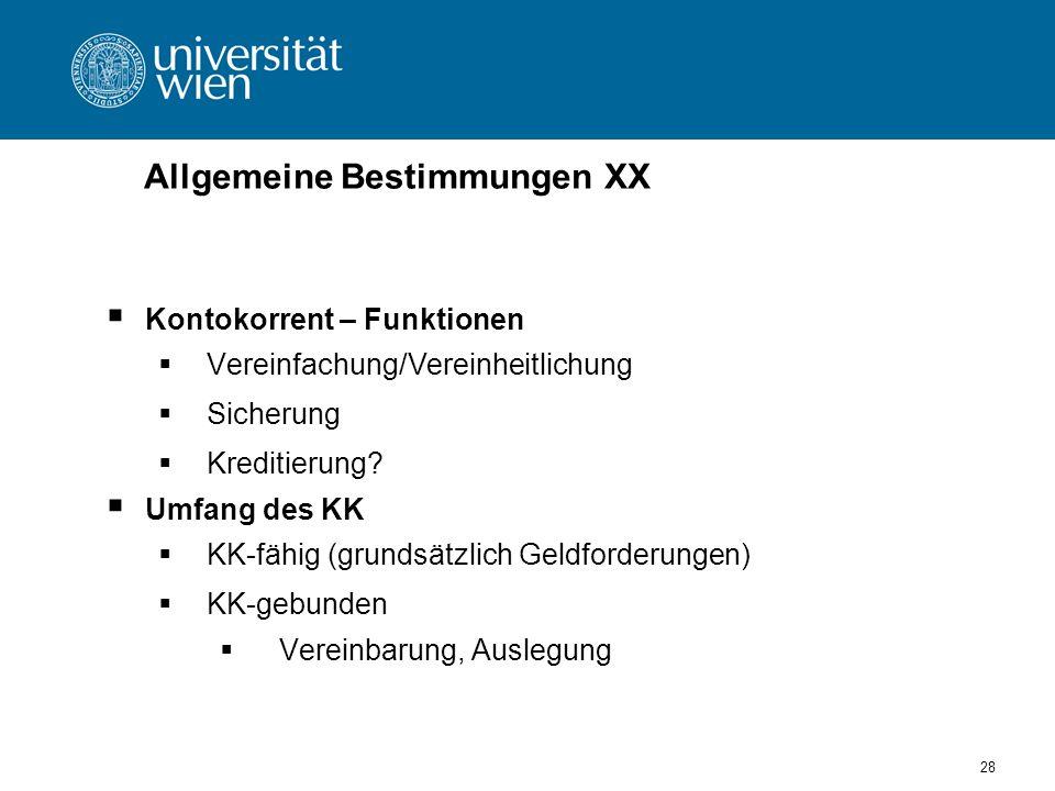 28 Allgemeine Bestimmungen XX Kontokorrent – Funktionen Vereinfachung/Vereinheitlichung Sicherung Kreditierung.