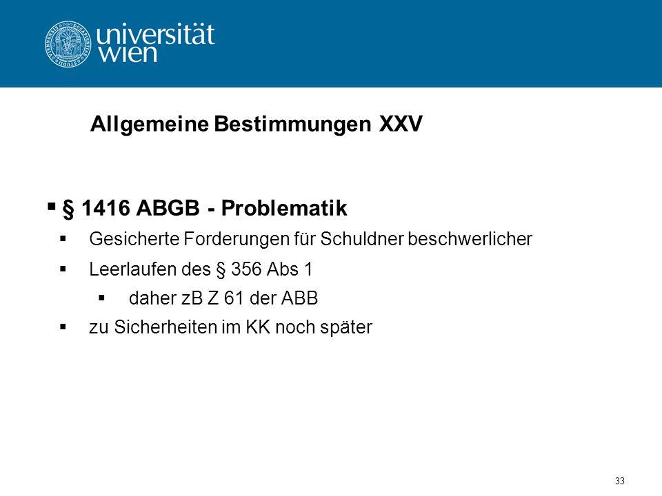 33 Allgemeine Bestimmungen XXV § 1416 ABGB - Problematik Gesicherte Forderungen für Schuldner beschwerlicher Leerlaufen des § 356 Abs 1 daher zB Z 61
