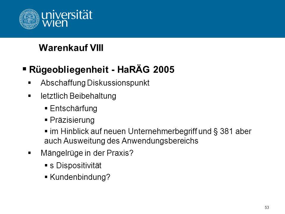 53 Warenkauf VIII Rügeobliegenheit - HaRÄG 2005 Abschaffung Diskussionspunkt letztlich Beibehaltung Entschärfung Präzisierung im Hinblick auf neuen Un