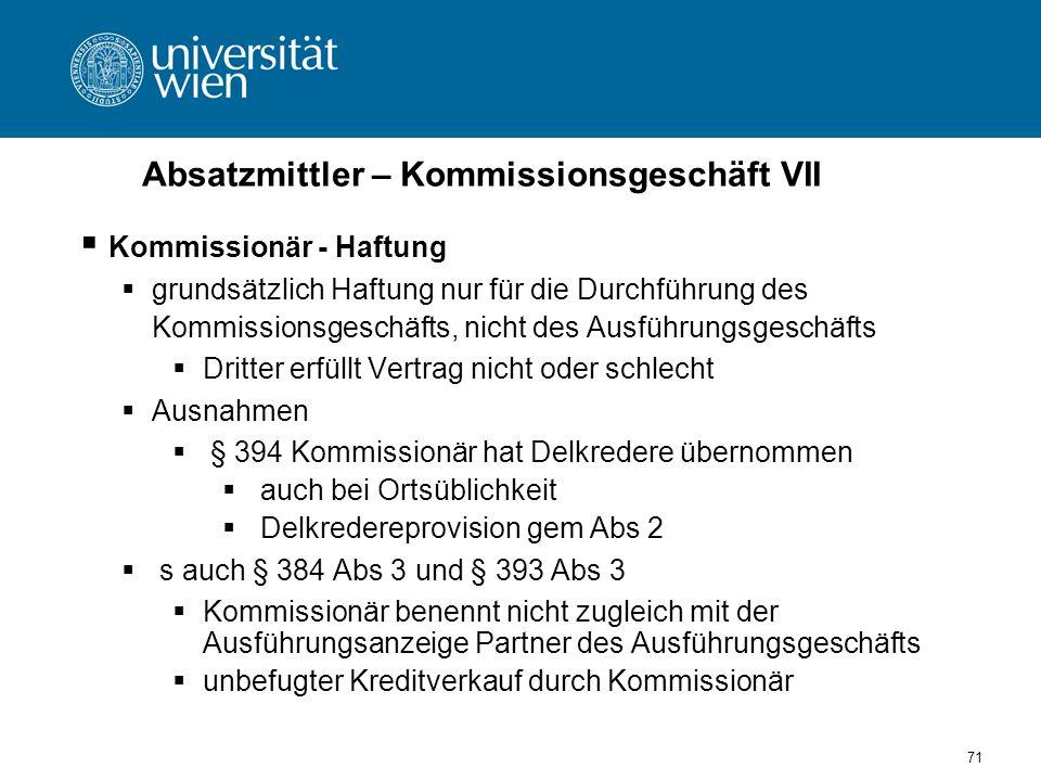 71 Absatzmittler – Kommissionsgeschäft VII Kommissionär - Haftung grundsätzlich Haftung nur für die Durchführung des Kommissionsgeschäfts, nicht des A