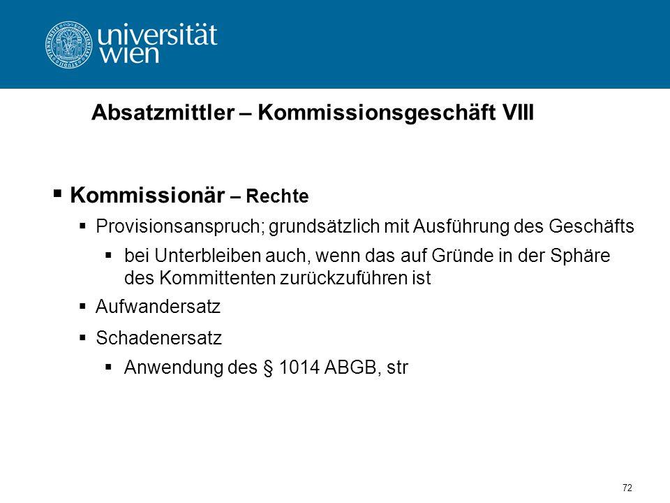 72 Absatzmittler – Kommissionsgeschäft VIII Kommissionär – Rechte Provisionsanspruch; grundsätzlich mit Ausführung des Geschäfts bei Unterbleiben auch