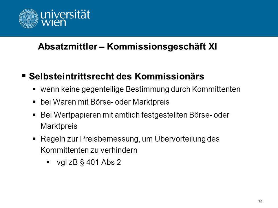 75 Absatzmittler – Kommissionsgeschäft XI Selbsteintrittsrecht des Kommissionärs wenn keine gegenteilige Bestimmung durch Kommittenten bei Waren mit B