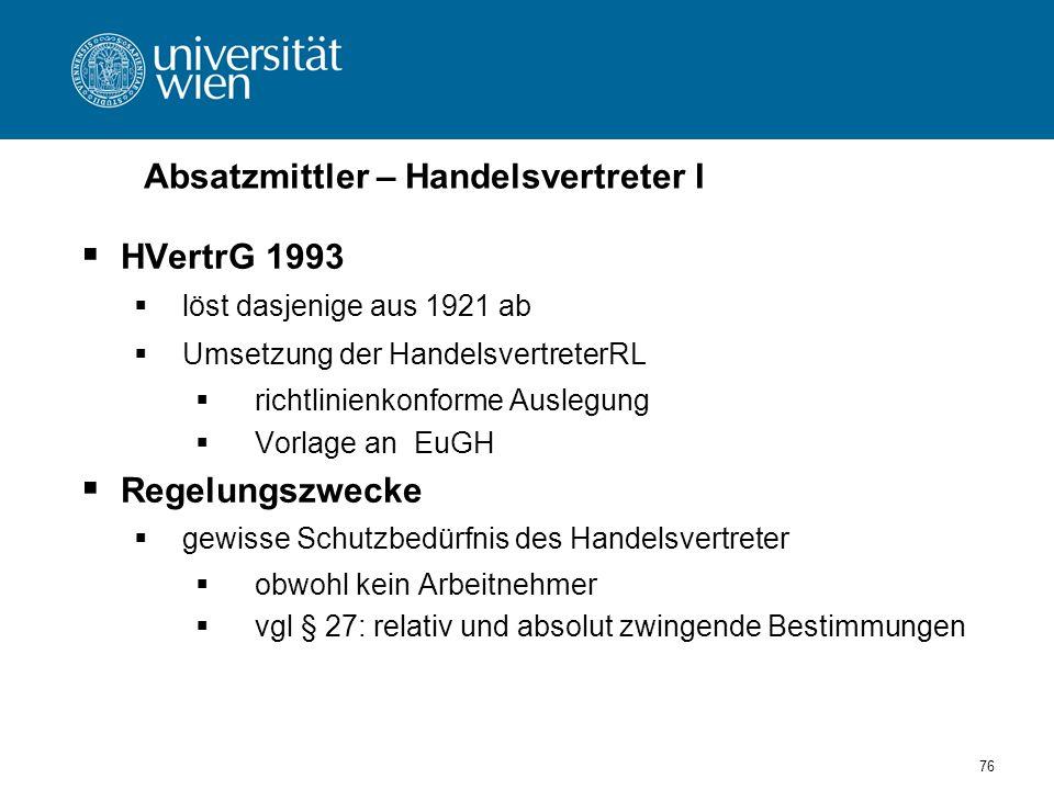76 Absatzmittler – Handelsvertreter I HVertrG 1993 löst dasjenige aus 1921 ab Umsetzung der HandelsvertreterRL richtlinienkonforme Auslegung Vorlage a