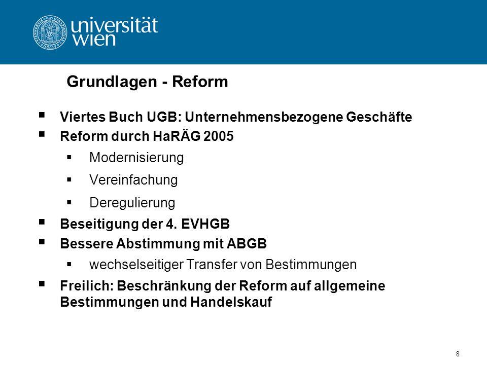 8 Grundlagen - Reform Viertes Buch UGB: Unternehmensbezogene Geschäfte Reform durch HaRÄG 2005 Modernisierung Vereinfachung Deregulierung Beseitigung der 4.