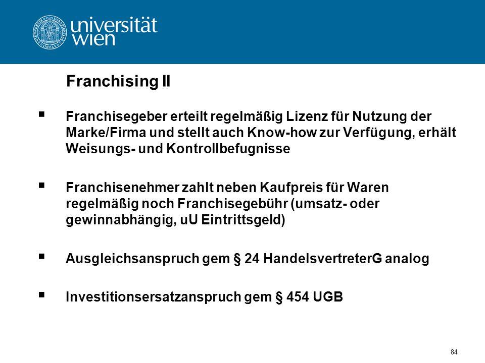 84 Franchising II Franchisegeber erteilt regelmäßig Lizenz für Nutzung der Marke/Firma und stellt auch Know-how zur Verfügung, erhält Weisungs- und Ko