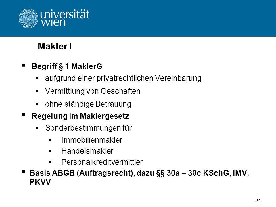 85 Makler I Begriff § 1 MaklerG aufgrund einer privatrechtlichen Vereinbarung Vermittlung von Geschäften ohne ständige Betrauung Regelung im Maklerges