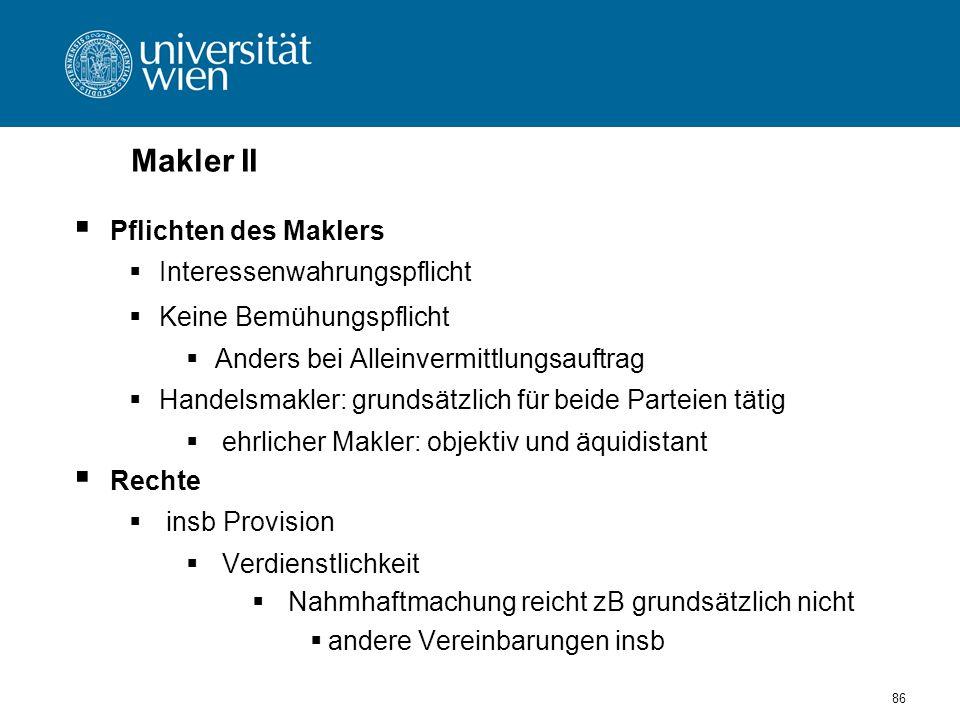 Makler II Pflichten des Maklers Interessenwahrungspflicht Keine Bemühungspflicht Anders bei Alleinvermittlungsauftrag Handelsmakler: grundsätzlich für