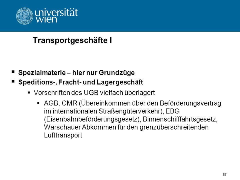 Transportgeschäfte I Spezialmaterie – hier nur Grundzüge Speditions-, Fracht- und Lagergeschäft Vorschriften des UGB vielfach überlagert AGB, CMR (Übe