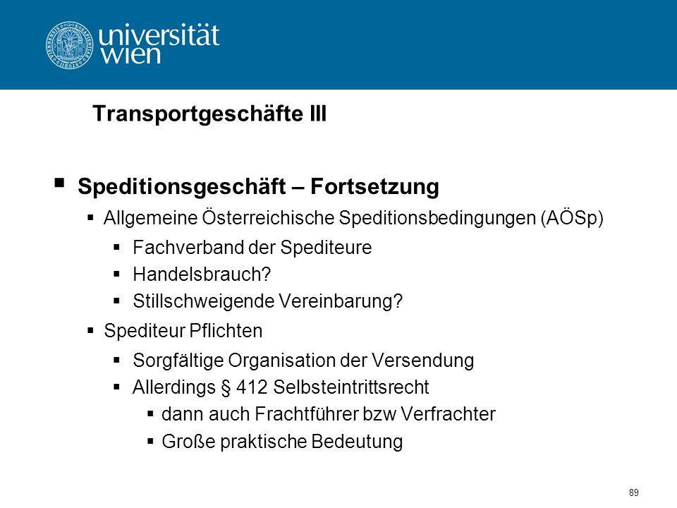Transportgeschäfte III Speditionsgeschäft – Fortsetzung Allgemeine Österreichische Speditionsbedingungen (AÖSp) Fachverband der Spediteure Handelsbrauch.