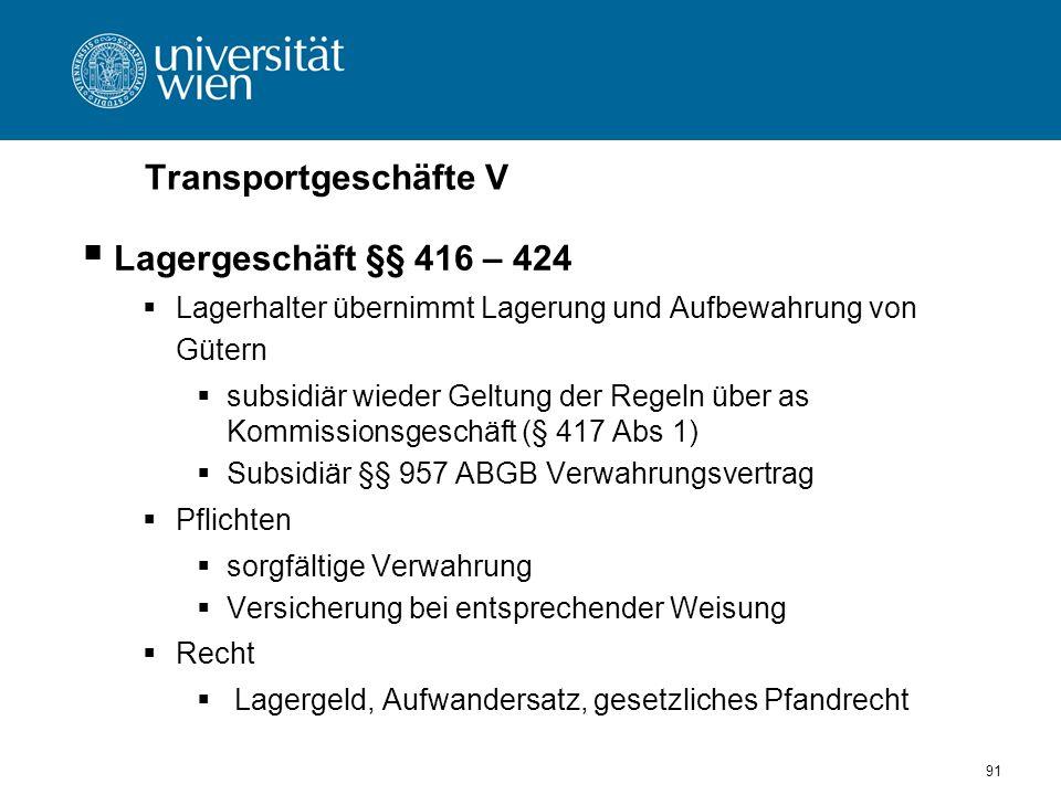 Transportgeschäfte V Lagergeschäft §§ 416 – 424 Lagerhalter übernimmt Lagerung und Aufbewahrung von Gütern subsidiär wieder Geltung der Regeln über as