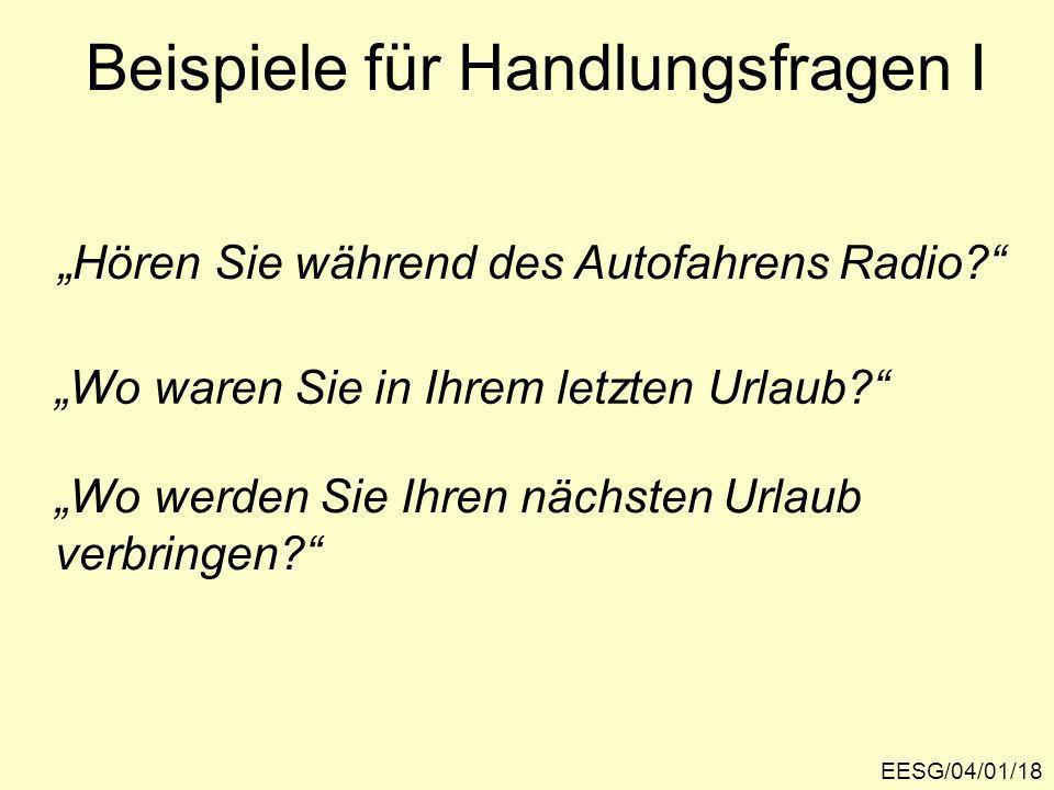 EESG/04/01/18 Beispiele für Handlungsfragen I Hören Sie während des Autofahrens Radio.