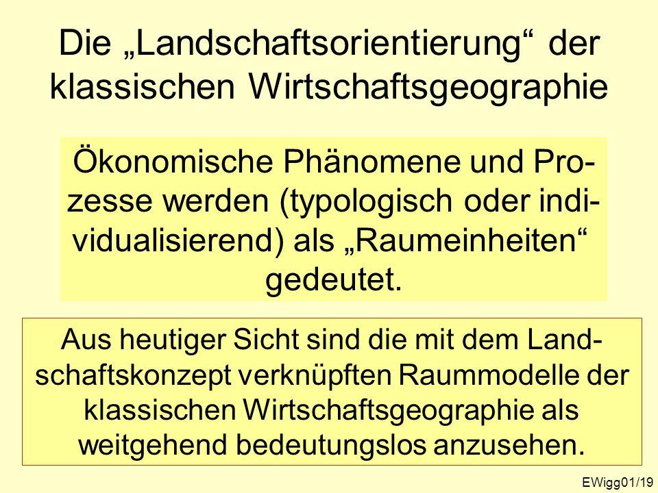Die Landschaftsorientierung der klassischen Wirtschaftsgeographie EWigg01/19 Ökonomische Phänomene und Pro- zesse werden (typologisch oder indi- vidua