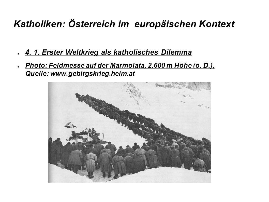 Katholiken: Österreich im europäischen Kontext 4. 1. Erster Weltkrieg als katholisches Dilemma Photo: Feldmesse auf der Marmolata, 2.600 m Höhe (o. D.