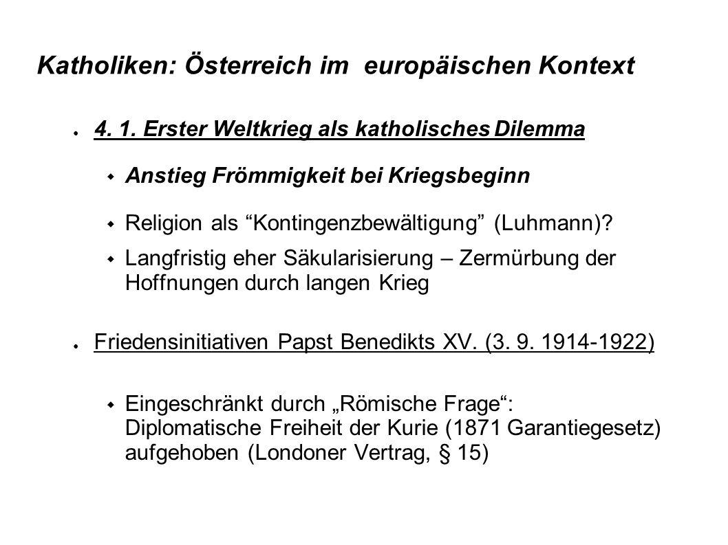 Katholiken: Österreich im europäischen Kontext 4. 1. Erster Weltkrieg als katholisches Dilemma Anstieg Frömmigkeit bei Kriegsbeginn Religion als Konti
