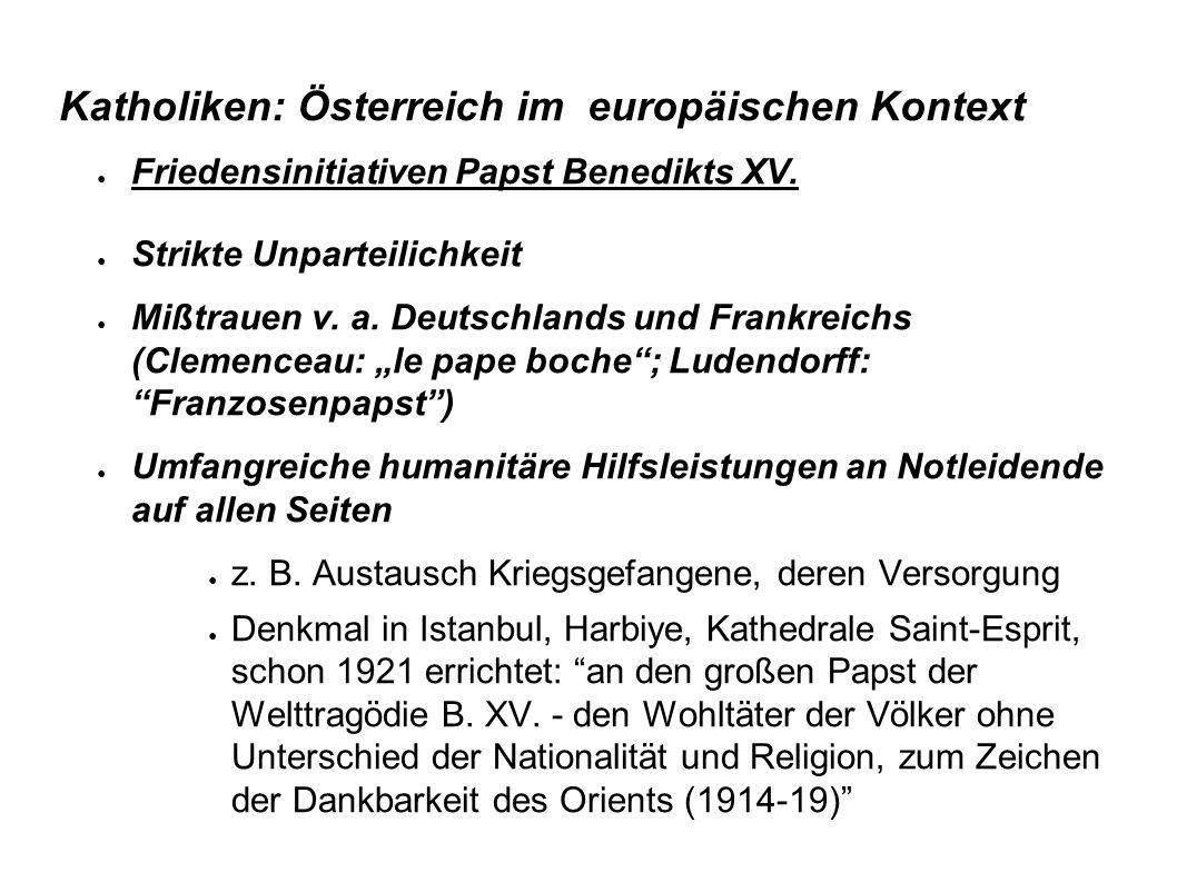 Katholiken: Österreich im europäischen Kontext Friedensinitiativen Papst Benedikts XV. Strikte Unparteilichkeit Mißtrauen v. a. Deutschlands und Frank