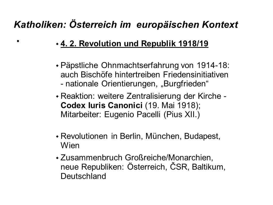 Katholiken: Österreich im europäischen Kontext 4. 2. Revolution und Republik 1918/19 Päpstliche Ohnmachtserfahrung von 1914-18: auch Bischöfe hintertr