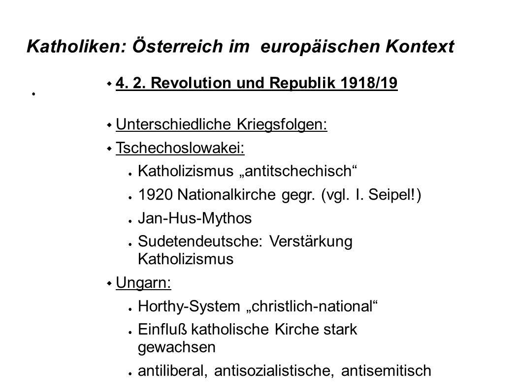 Katholiken: Österreich im europäischen Kontext 4. 2. Revolution und Republik 1918/19 Unterschiedliche Kriegsfolgen: Tschechoslowakei: Katholizismus an