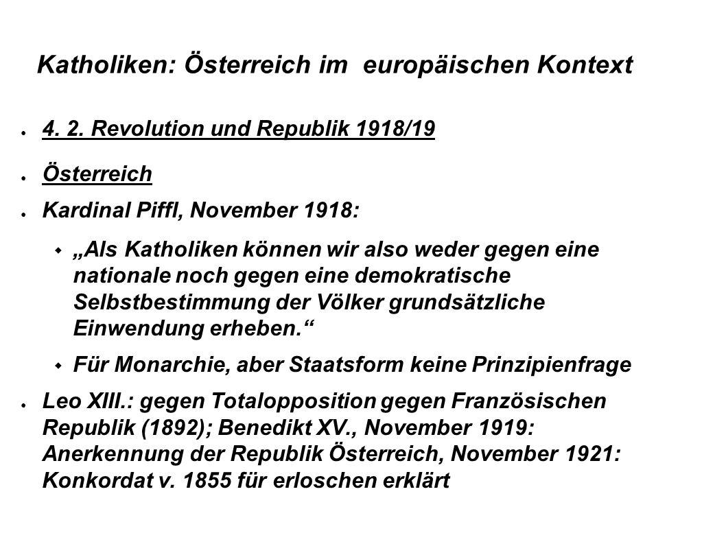 Katholiken: Österreich im europäischen Kontext 4. 2. Revolution und Republik 1918/19 Österreich Kardinal Piffl, November 1918: Als Katholiken können w