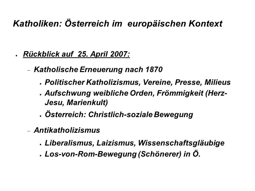 Katholiken: Österreich im europäischen Kontext Rückblick auf 25. April 2007: Katholische Erneuerung nach 1870 Politischer Katholizismus, Vereine, Pres