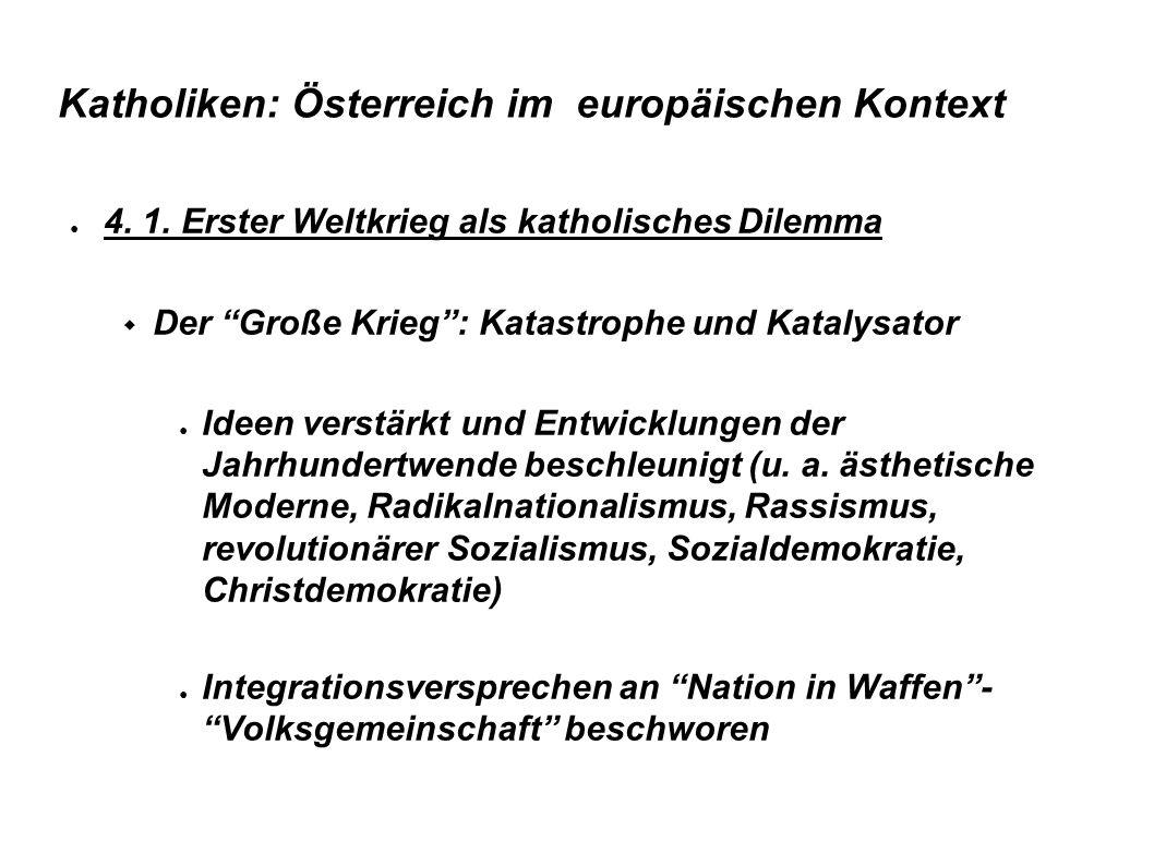 Katholiken: Österreich im europäischen Kontext 4. 1. Erster Weltkrieg als katholisches Dilemma Der Große Krieg: Katastrophe und Katalysator Ideen vers