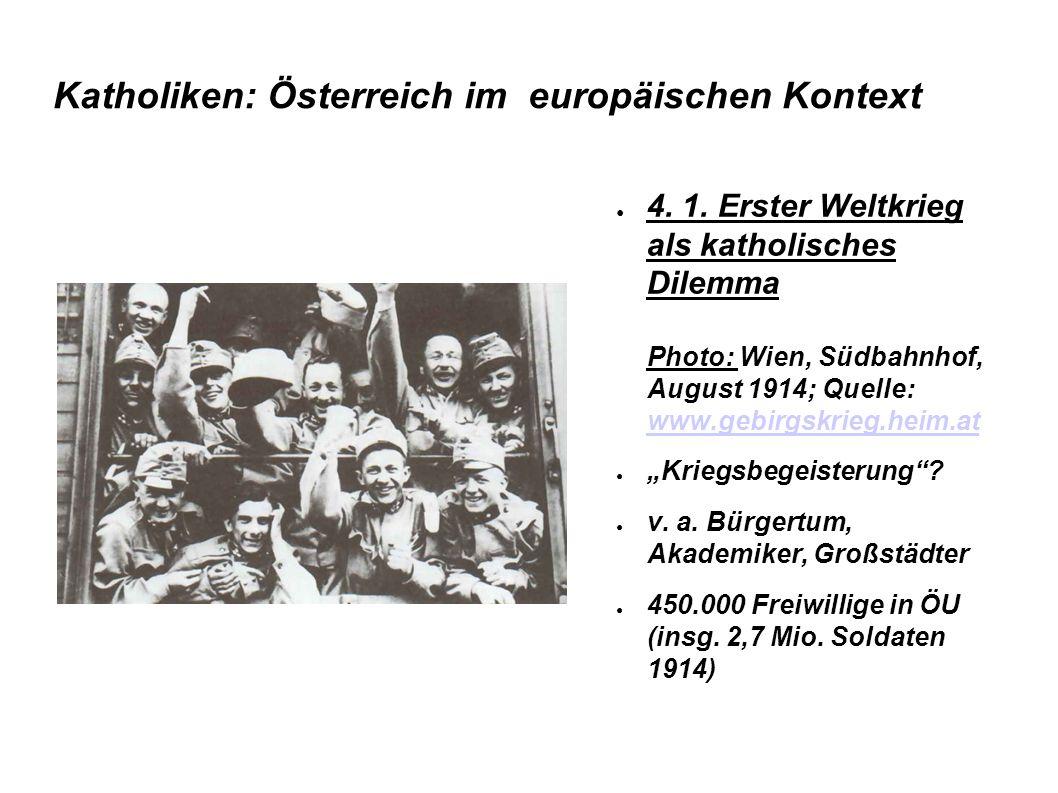 Katholiken: Österreich im europäischen Kontext 4. 1. Erster Weltkrieg als katholisches Dilemma Photo: Wien, Südbahnhof, August 1914; Quelle: www.gebir