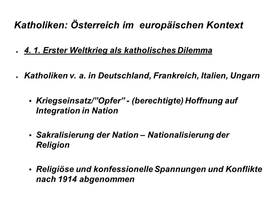 Katholiken: Österreich im europäischen Kontext 4. 1. Erster Weltkrieg als katholisches Dilemma Katholiken v. a. in Deutschland, Frankreich, Italien, U