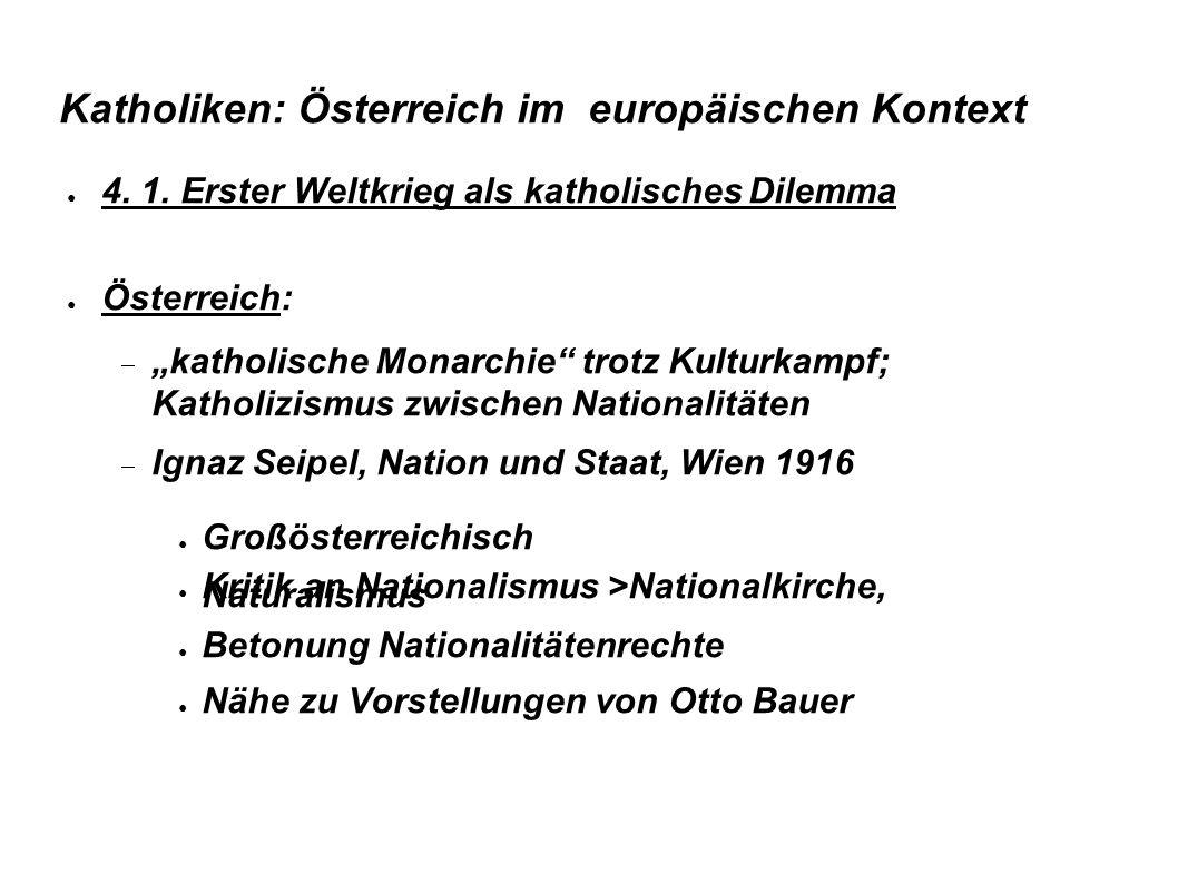 Katholiken: Österreich im europäischen Kontext 4. 1. Erster Weltkrieg als katholisches Dilemma Österreich: katholische Monarchie trotz Kulturkampf; Ka