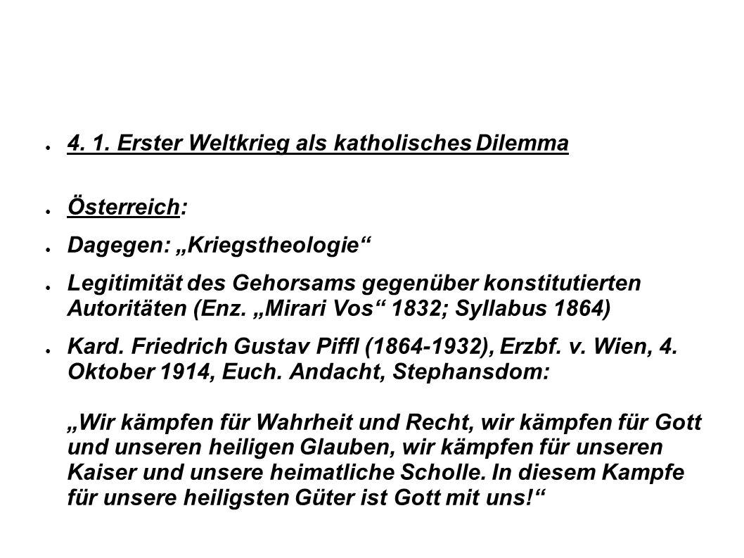 4. 1. Erster Weltkrieg als katholisches Dilemma Österreich: Dagegen: Kriegstheologie Legitimität des Gehorsams gegenüber konstitutierten Autoritäten (