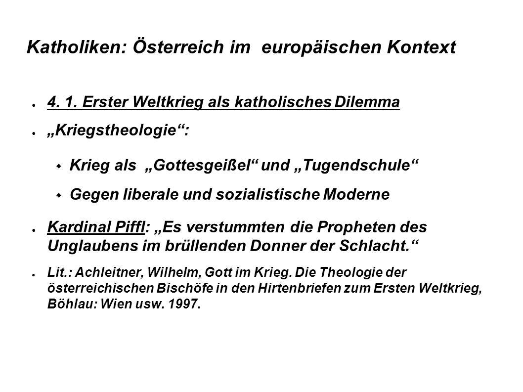 Katholiken: Österreich im europäischen Kontext 4. 1. Erster Weltkrieg als katholisches Dilemma Kriegstheologie: Krieg als Gottesgeißel und Tugendschul